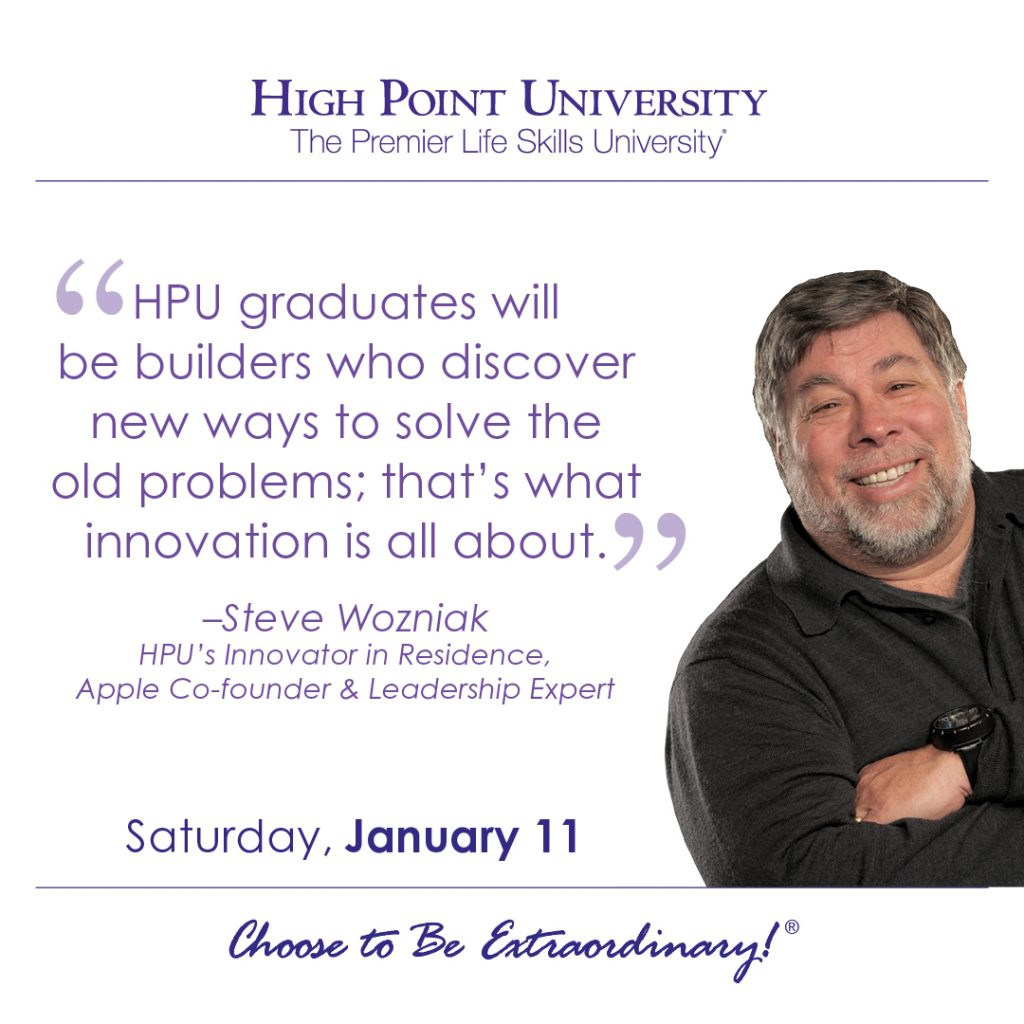 HPU graduates will be builders who discover new ways to solve the old problems; that's what innovation is all about. -Steve Wozniak