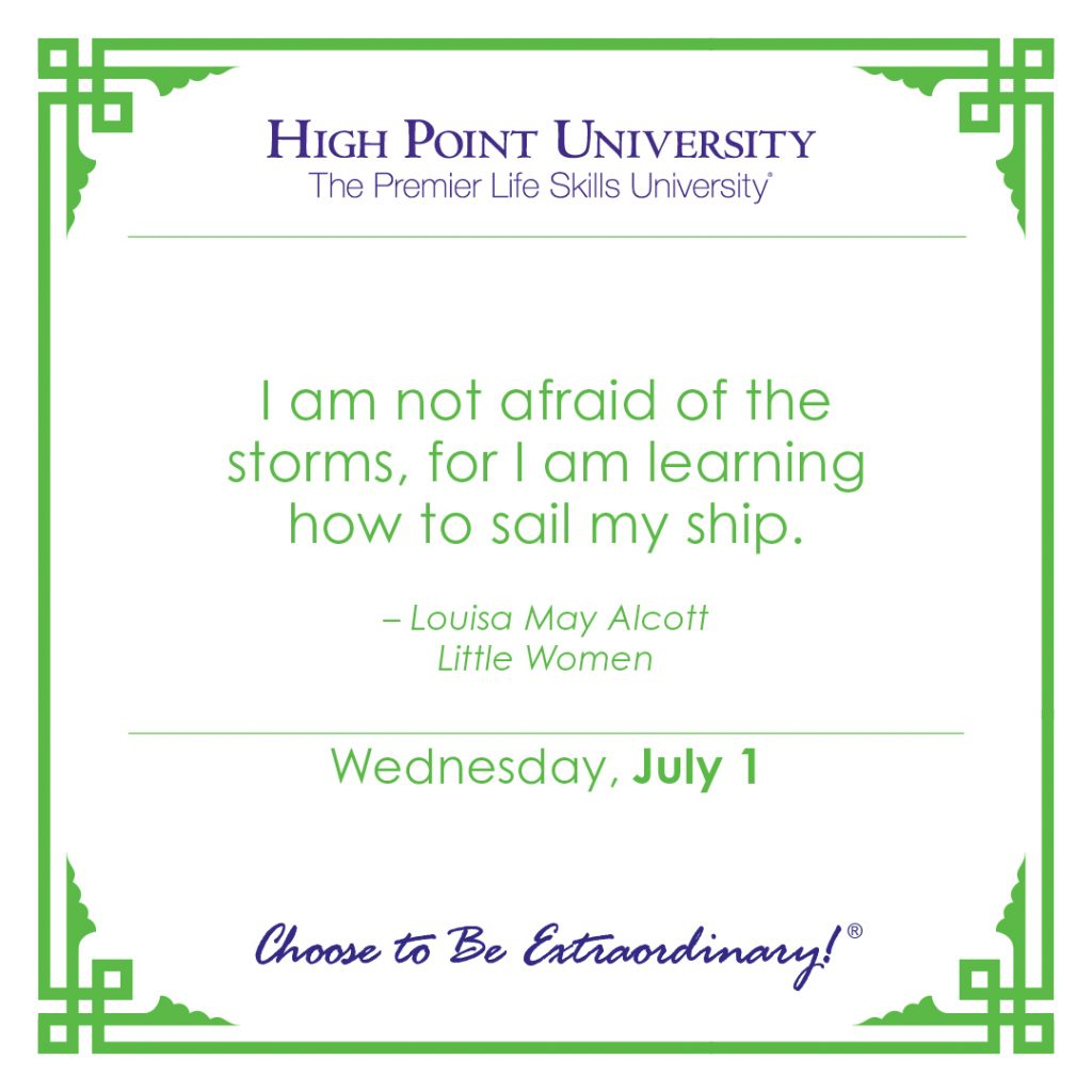 I am not afraid of the storms, for I am leaning how to sail my ship. -Louisa May Alcott