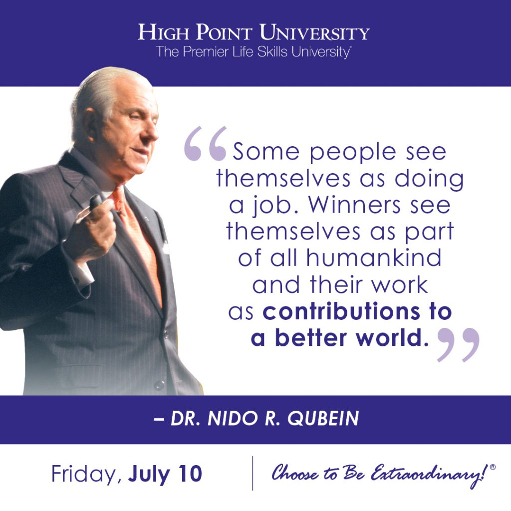 Some people see themselves as doing a job. Winners see themselves as part of all humankind and their work as contributions to a better world. -Dr. Nido R. Qubein