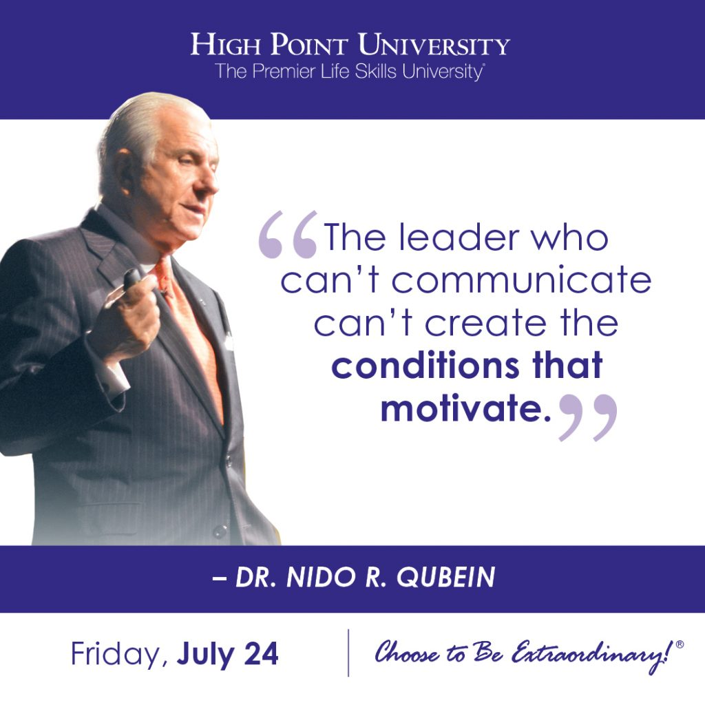 The leader who can't communicate Cann't create the conditions that motivate. -Dr. Nido R. Qubein