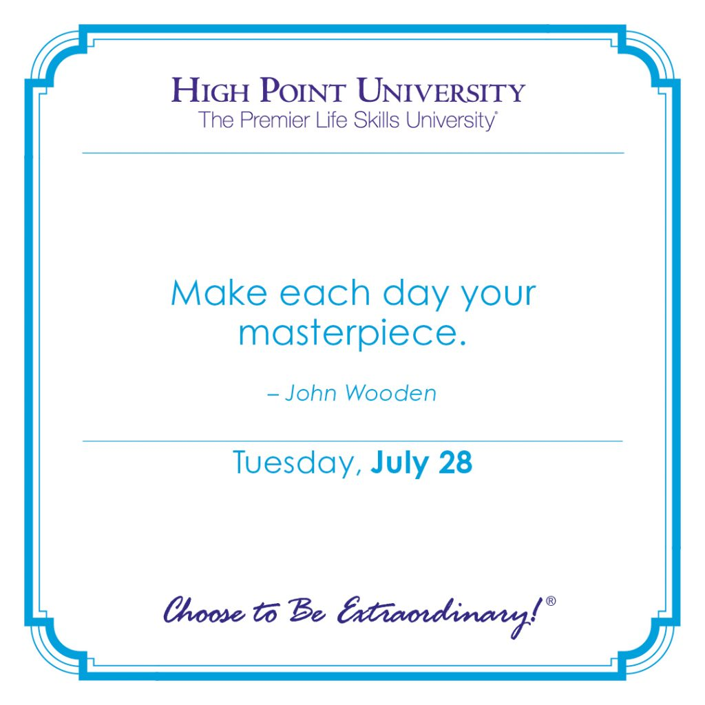 Make each day your masterpiece. -John Wooden
