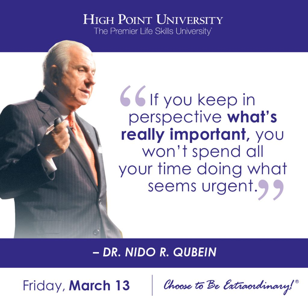 If you keep in perspective what's really important, you won't spend all your time doing what seems urgent. -Dr. Nido R. Qubein