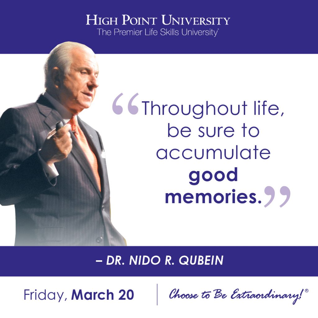 Throughout life, be sure to accumulate good memories. -Dr. Niod R. Qubein