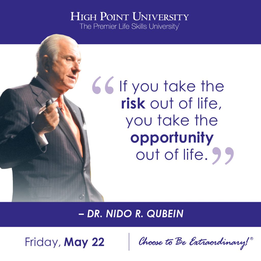 If you take the risk out of life, you take the opportunity out of life. -Dr. Nido R. Qubein