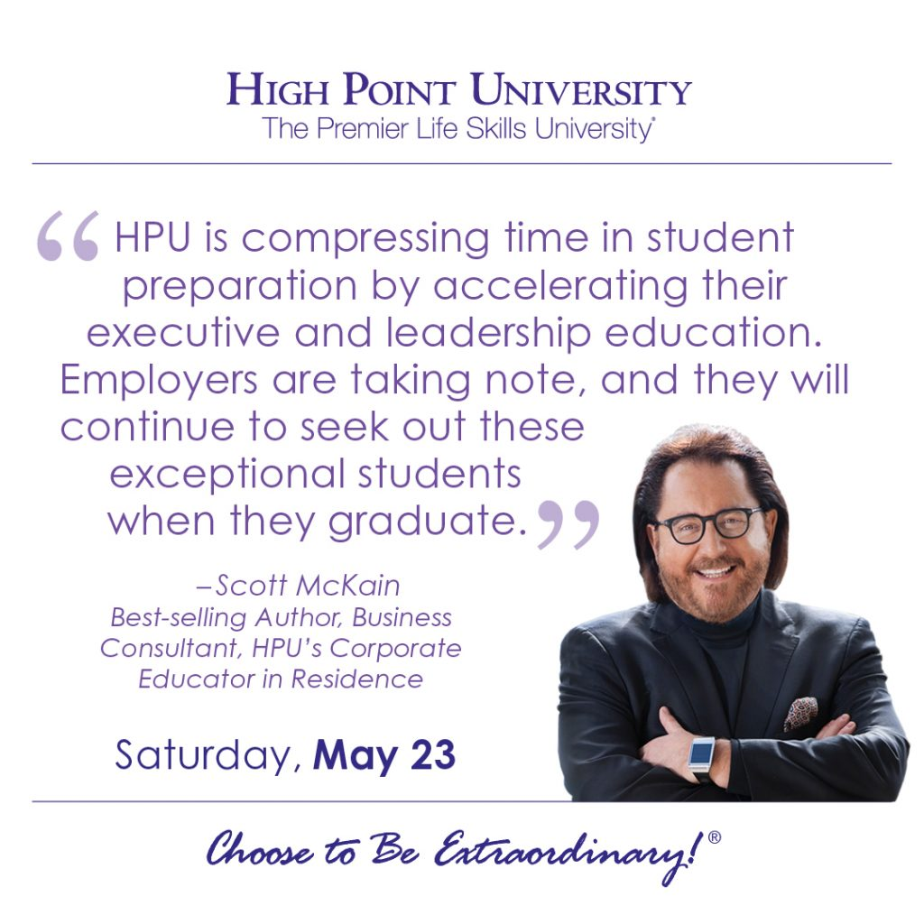 HPU is compressing time in student preparation by accelerating their executive and leadership education. Employers are taking note, and they will,l continue to seek out these exceptional students when they graduate. -Scott McKain