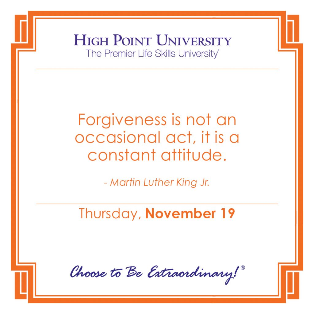 Forgiveness is not an occasional act, it is a constant attitude. -Martin Luther King Jr.
