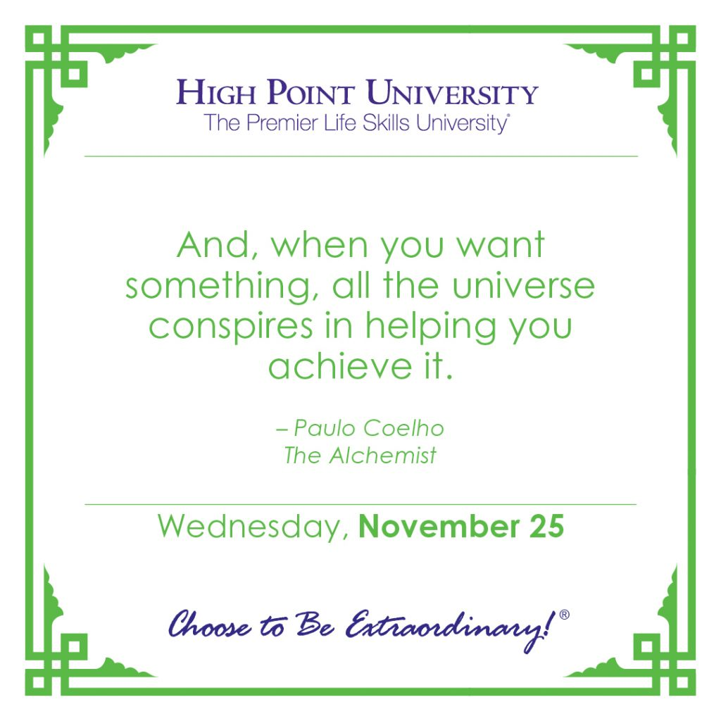 And, when you want something, all the universe conspires in helping you achieve it. -Paulo Coelho