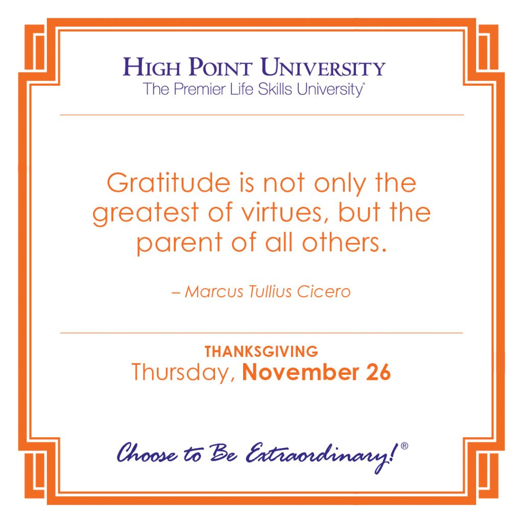 Gratitude is not only the greatest virtues, but the parent of all others. -Marcus Tullius Cicero
