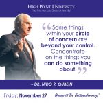 Some things within your circle of concern are beyond your control. Concentrate on the things you can do something about. -Dr. Nido R. Qubein