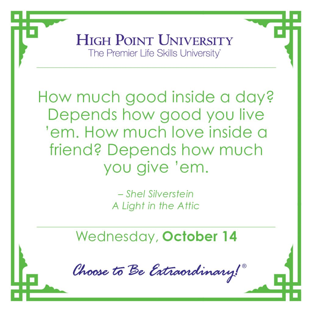 How much good inside a day? Depends how good you live 'em. Howe much love inside a friend? Depends how much you give 'em. -Shel Silverstein