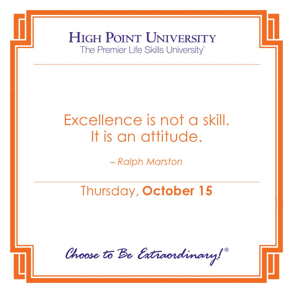 Excellence is not a skill. It is an attitude. -Ralph Marston
