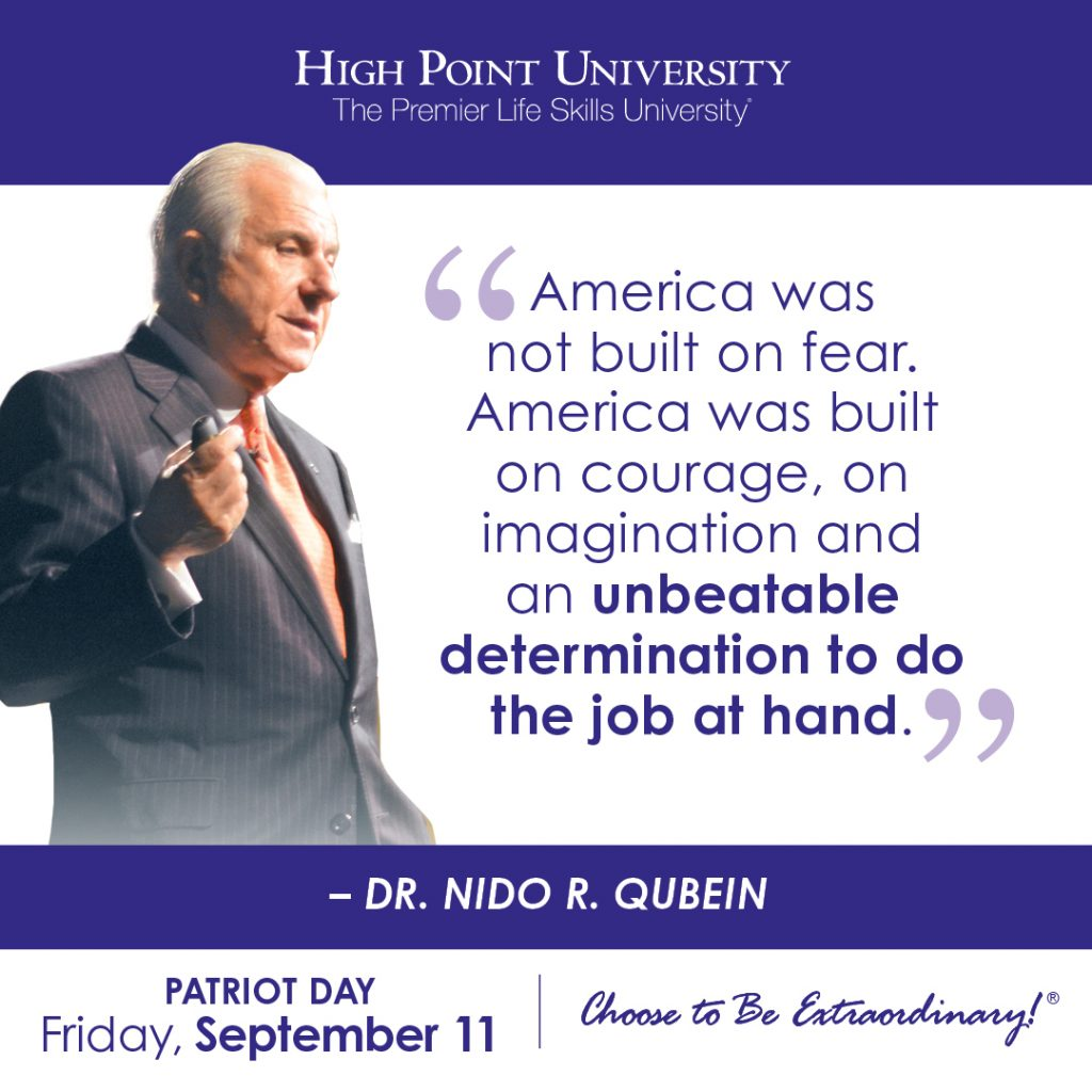 America was not built on fear. America was built on courage, on imagination and an unbeatable determination to do the job at hand. -Dr. Nido R. Qubein