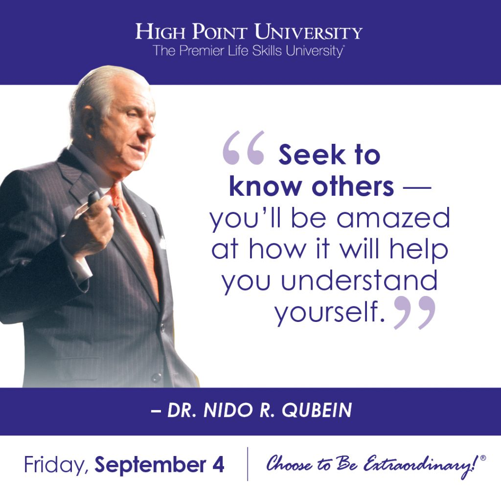 Seek to know others - you'll be amazed at how it will help you understand yourself. -Dr. Nido R. Qubein