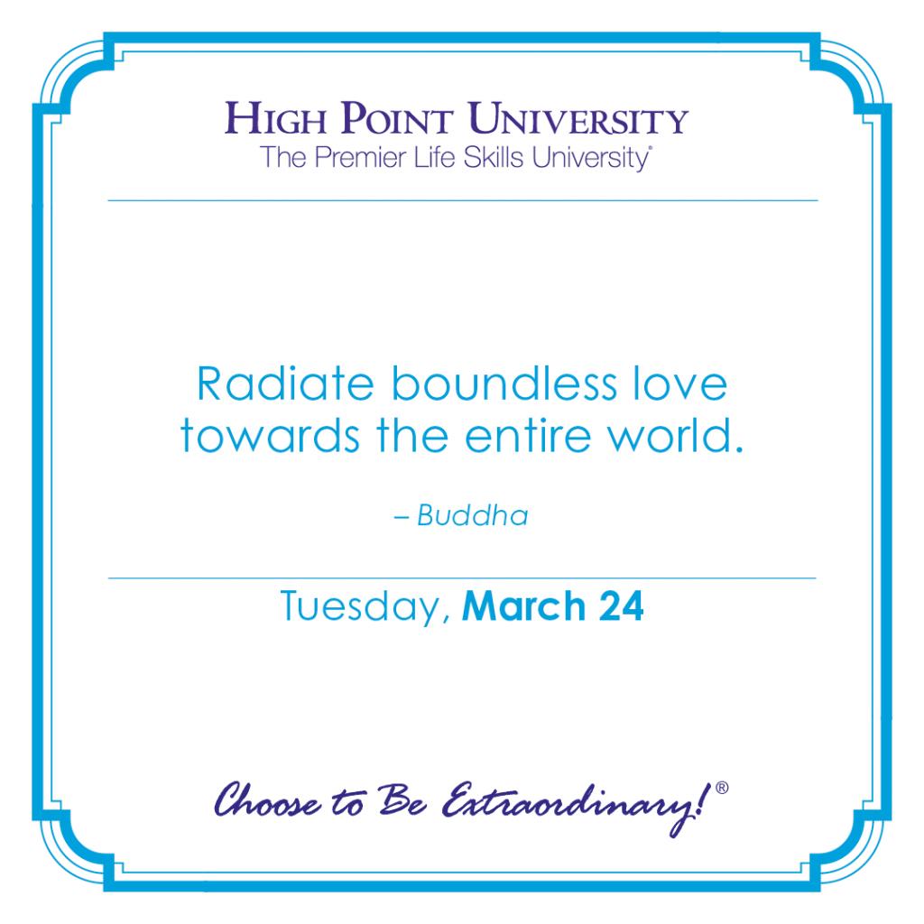 Radiate boundless love towards the entire world. - Buddha