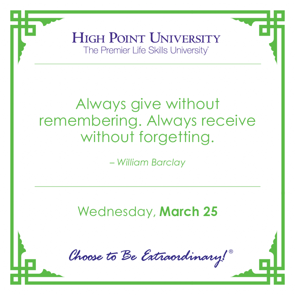 Always give without remembering. Always receive without forgetting. -William Barclay