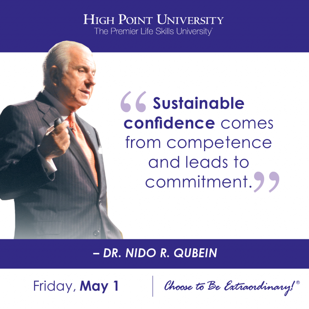 Sustainable confidence comes from competence and leads to commitment. -Dr. Nido R. Qubein