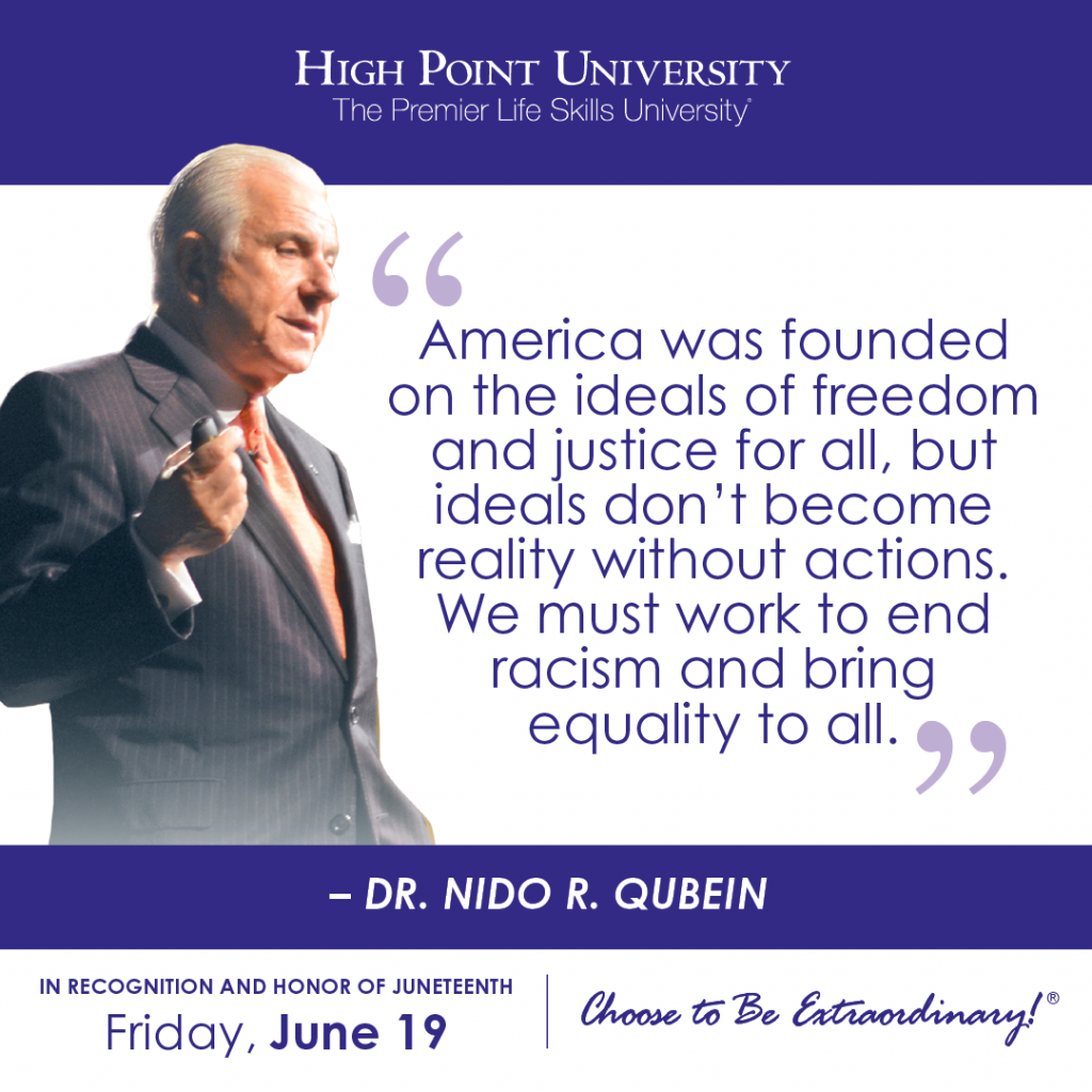 America was founded on the ideals of freedom and justice for all, but ideals don't become reality without actions. We must work to end racism and bring equality to all. -Dr. Nido R. Qubein