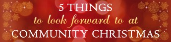 5 Things to Look Forward to at Community Christmas
