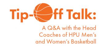 Tip-Off Talk: A Q&A with the Head Coaches of HPU Men's and Women's Basketball