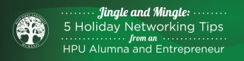 Jingle and Mingle: 5 Holiday Networking Tips from an HPU Alumna and Entrepreneur