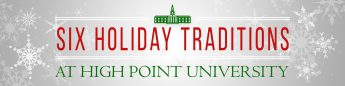 Six Holiday Traditions at High Point University