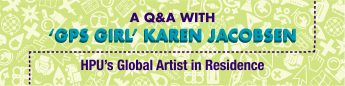 A Q&A With HPU's Global Artist in Residence: 'The GPS Girl' Karen Jacobsen