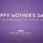Happy Mother's Day from HPU President Dr. Nido R. Qubein