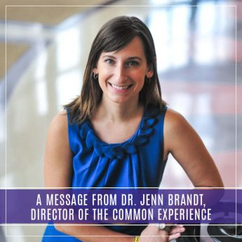 A Message from Dr. Jenn Brandt, Director of the Common Experience