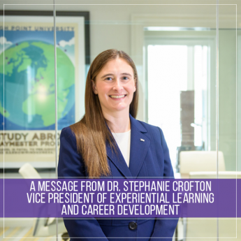 A MESSAGE FROM DR. STEPHANIE CROFTON, VICE PRESIDENT OF EXPERIENTIAL LEARNING AND CAREER DEVELOPMENT